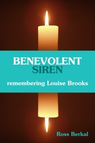 Benevolent Siren: Remembering Louise Brooks - Ross Berkal